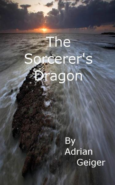 The Sorcerer's Dragon By: Adrian Geiger