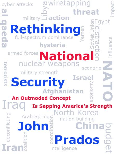 Rethinking National Security: An Outmoded Concept Is Sapping America's Strength By: John Prados