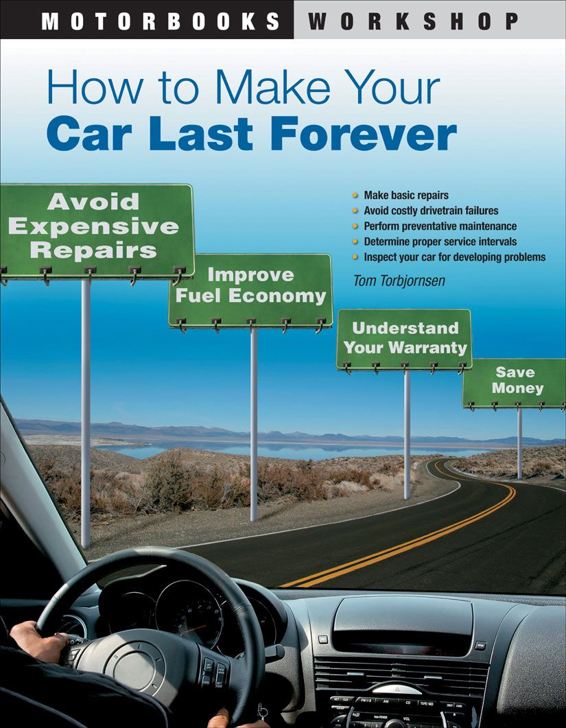 How to Make Your Car Last Forever: Avoid Expensive Repairs, Improve Fuel Economy, Understand Your Warranty, Save Money By: Thomas Torbjornsen