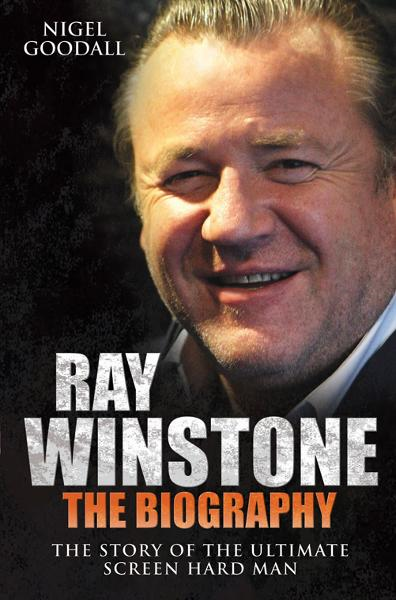 Ray Winstone The Biography By: Nigel Goodall