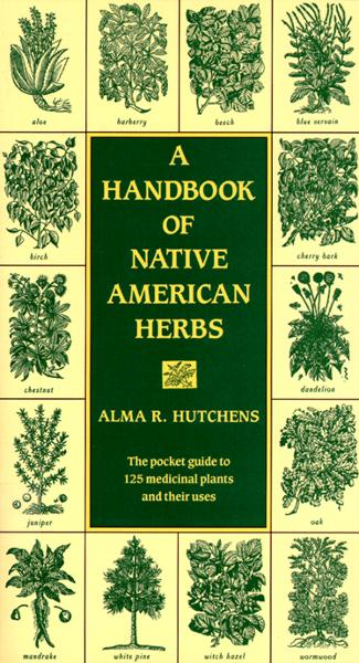 A Handbook of Native American Herbs By: Alma R. Hutchens
