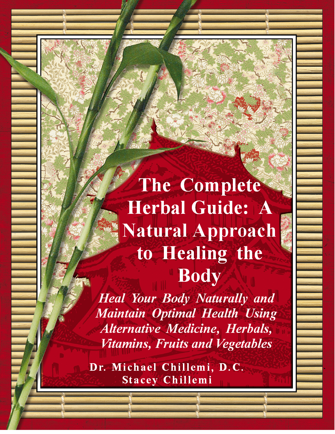 The Complete Herbal Guide: Heal Your Body Naturally and Maintain Optimal Health Using Alternative Medicine, Herbals, Vitamins, Fruits and Vegetables