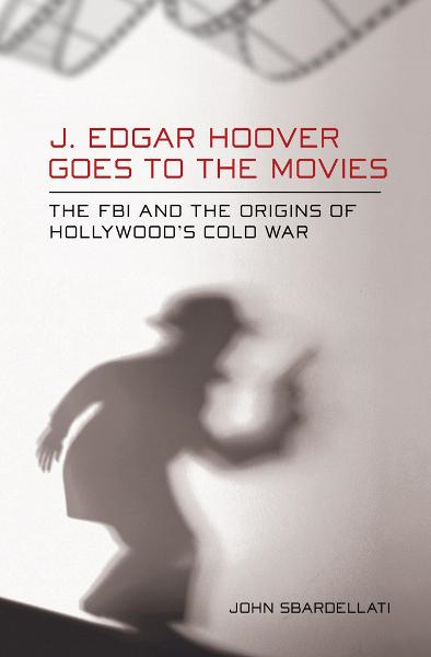 J. Edgar Hoover Goes to the Movies By: John Sbardellati