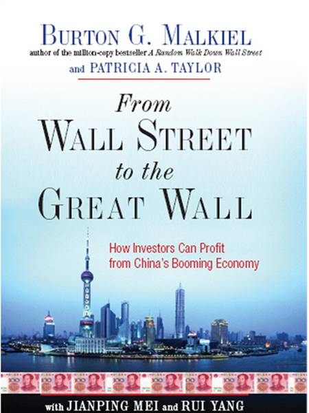 From Wall Street to the Great Wall: How Investors Can Profit from China's Booming Economy By: Burton G. Malkiel,Patricia A. Taylor