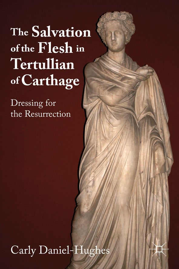 The Salvation of the Flesh in Tertullian of Carthage Dressing for the Resurrection