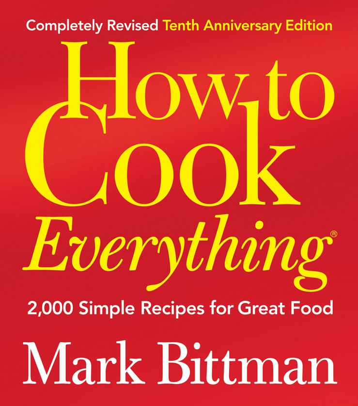 How to Cook Everything (Completely Revised 10th Anniversary Edition) By: Mark Bittman