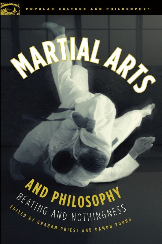 Martial Arts and Philosophy By: Damon A. Young,Graham Priest