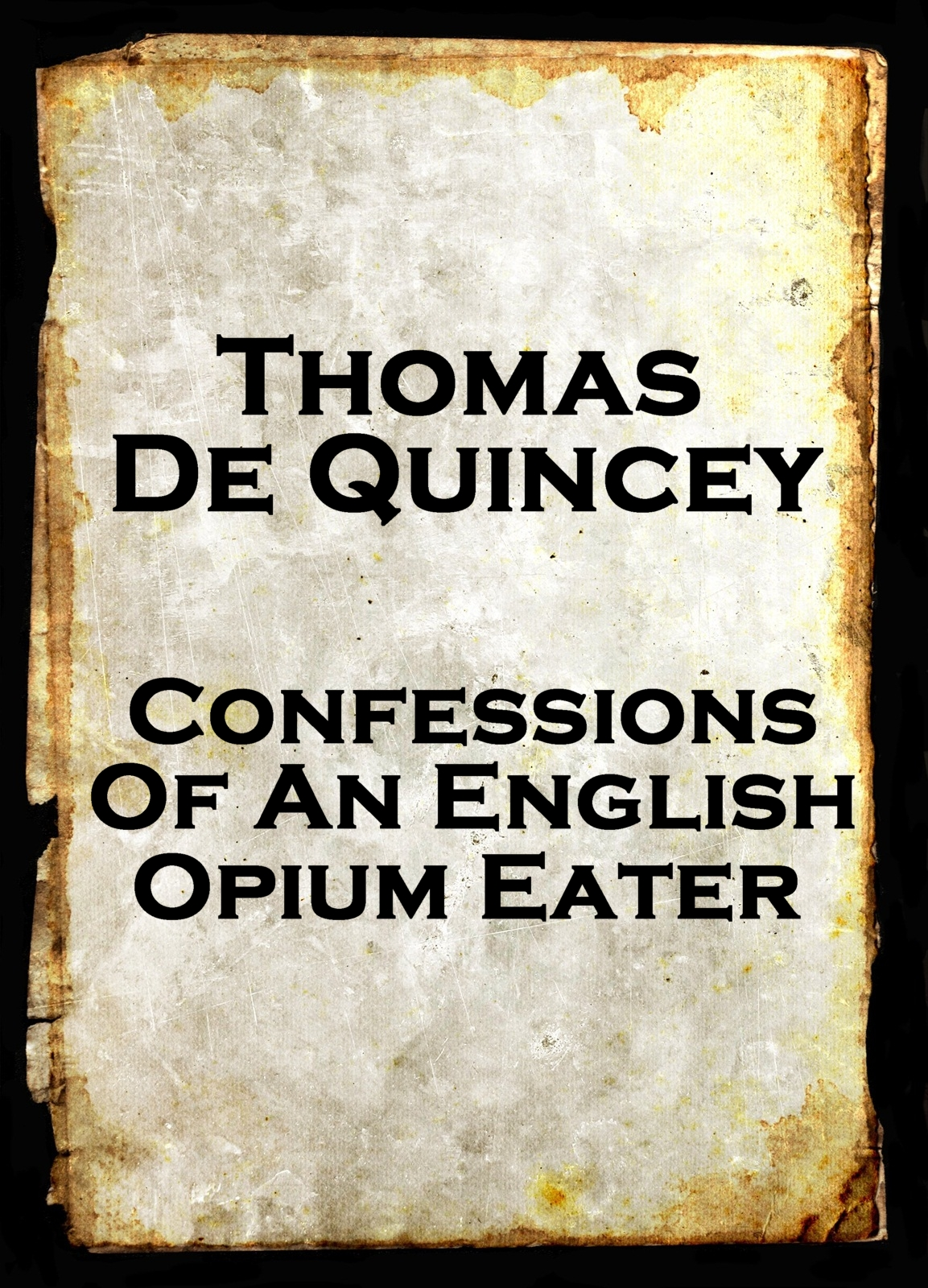 Confessions Of An English Opium Eater, By Thomas De Quincey By: Thomas De Quincey