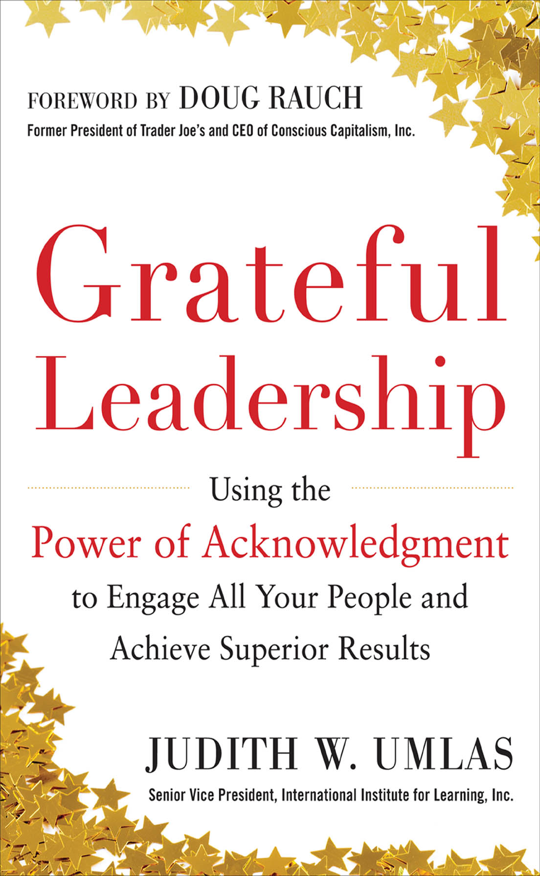 Grateful Leadership:  Using the Power of Acknowledgment to Engage All Your People and Achieve Superior Results By: Judith W. Umlas