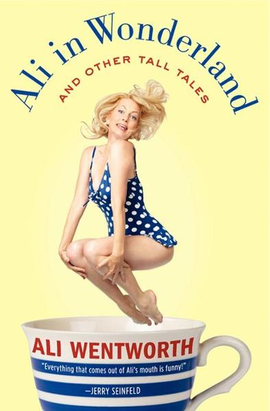 Ali in Wonderland By: Ali Wentworth