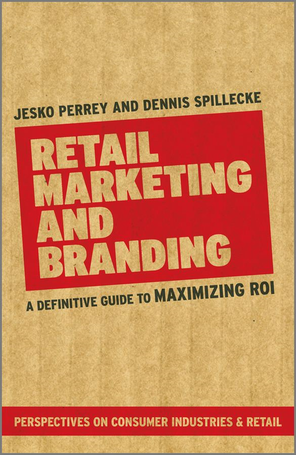 Retail Marketing and Branding By: Dennis Spillecke,Jesko Perrey