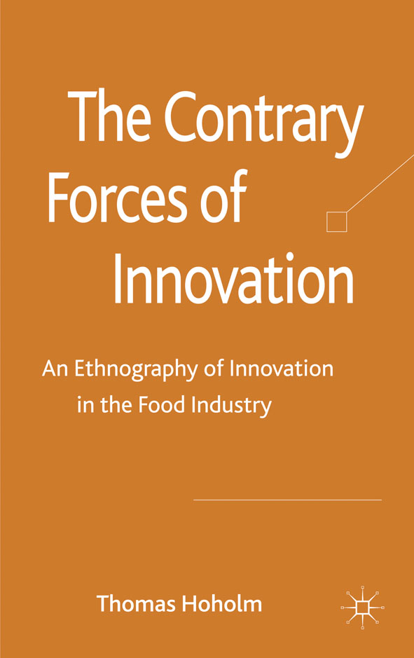 The Contrary Forces of Innovation An Ethnography of Innovation in the Food Industry