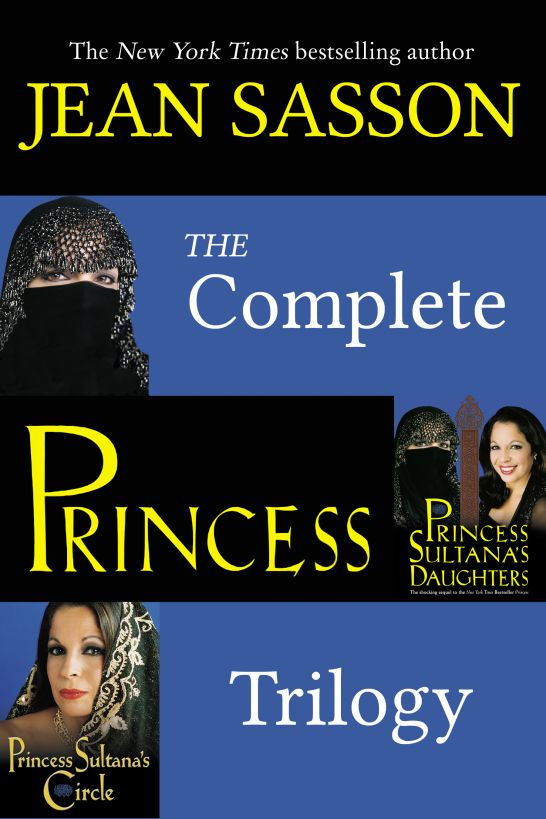 The Complete Princess Trilogy: Princess; Princess Sultana's Daughters; and Princess Sultana's Circle