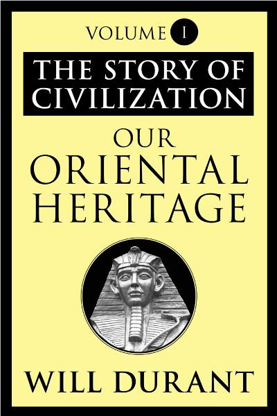 Our Oriental Heritage By: Will Durant