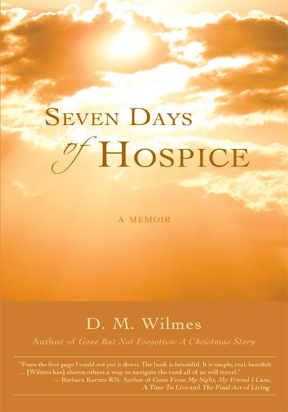 Seven Days of Hospice By: D Wilmes