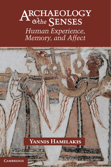 Archaeology and the Senses Human Experience,  Memory,  and Affect