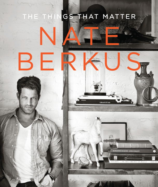 The Things That Matter By: Nate Berkus