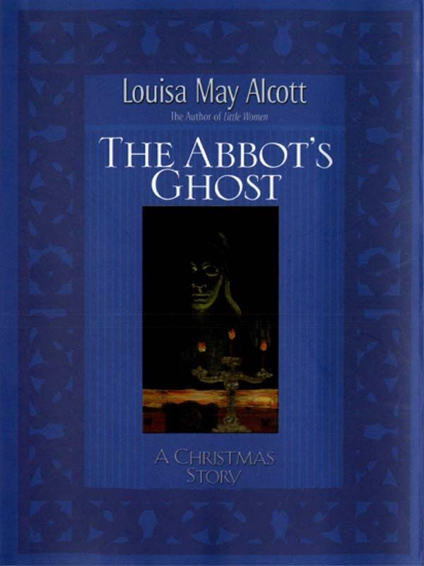 Abbot's Ghost By: Louisa May Alcott
