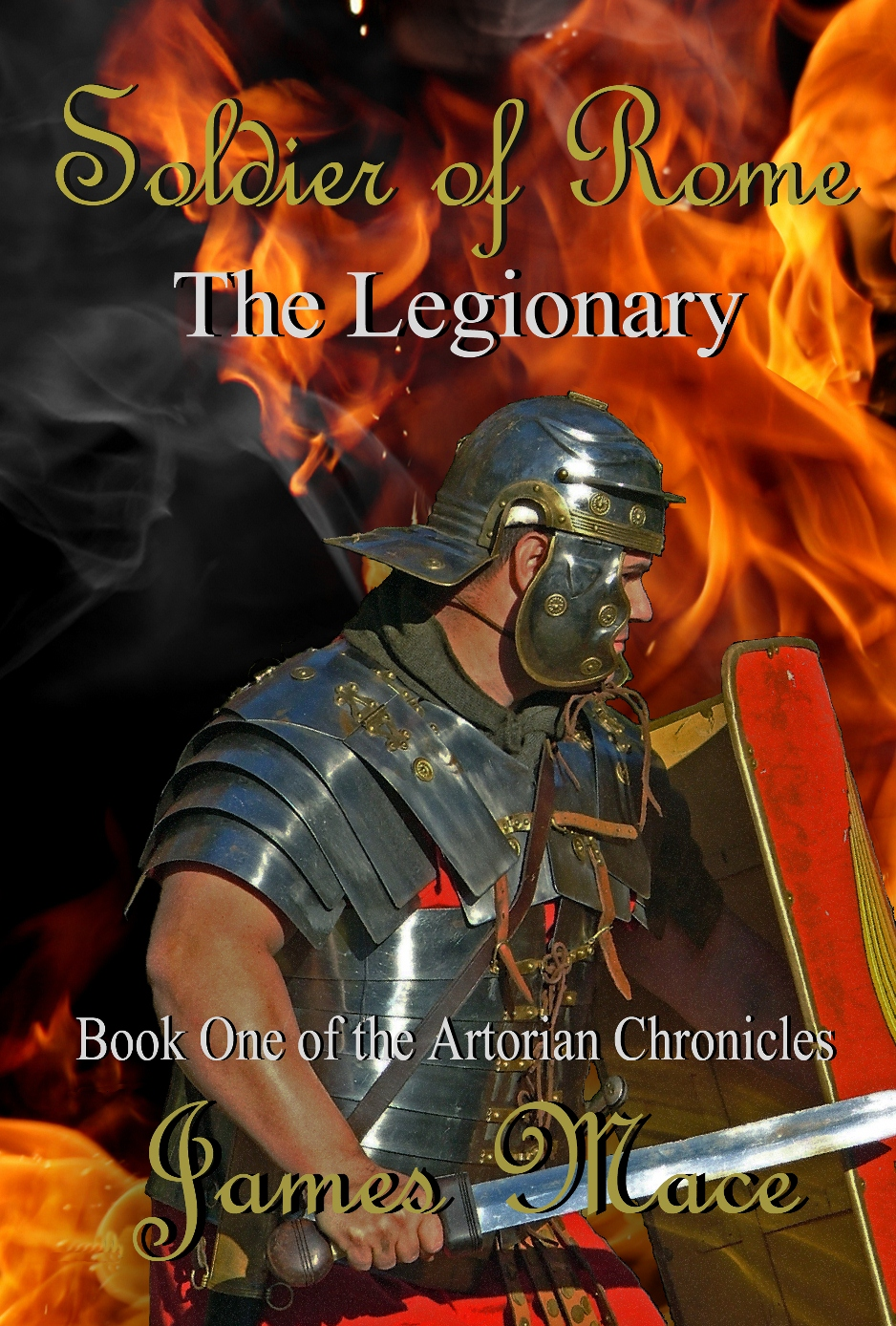 Soldier of Rome: The Legionary By: James Mace