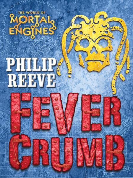 Fever Crumb By: Philip Reeve