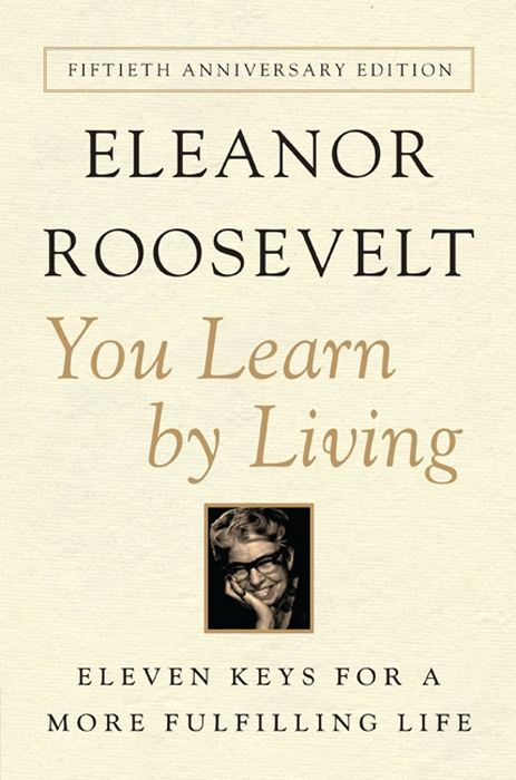 You Learn By Living By: Eleanor Roosevelt