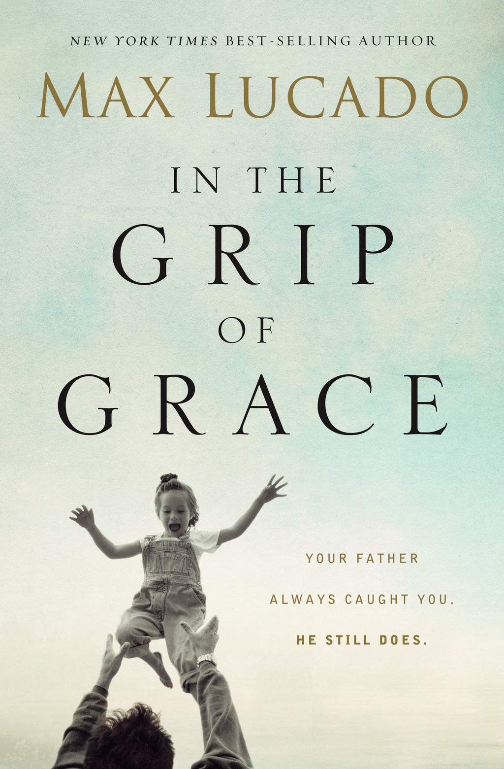 In the Grip of Grace - Your Father Always Caught You. He Still Does.
