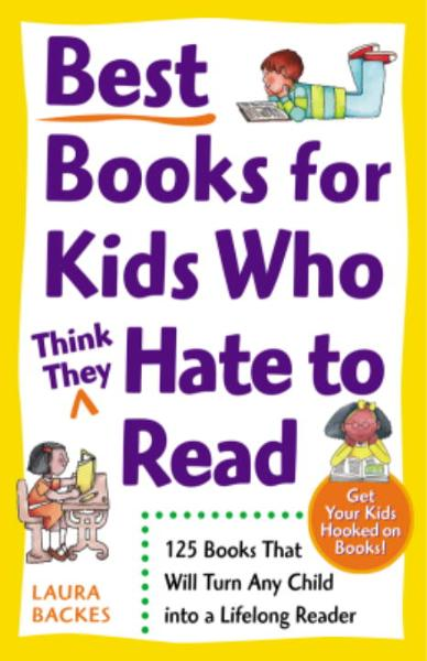 Best Books for Kids Who (Think They) Hate to Read By: Laura Backes