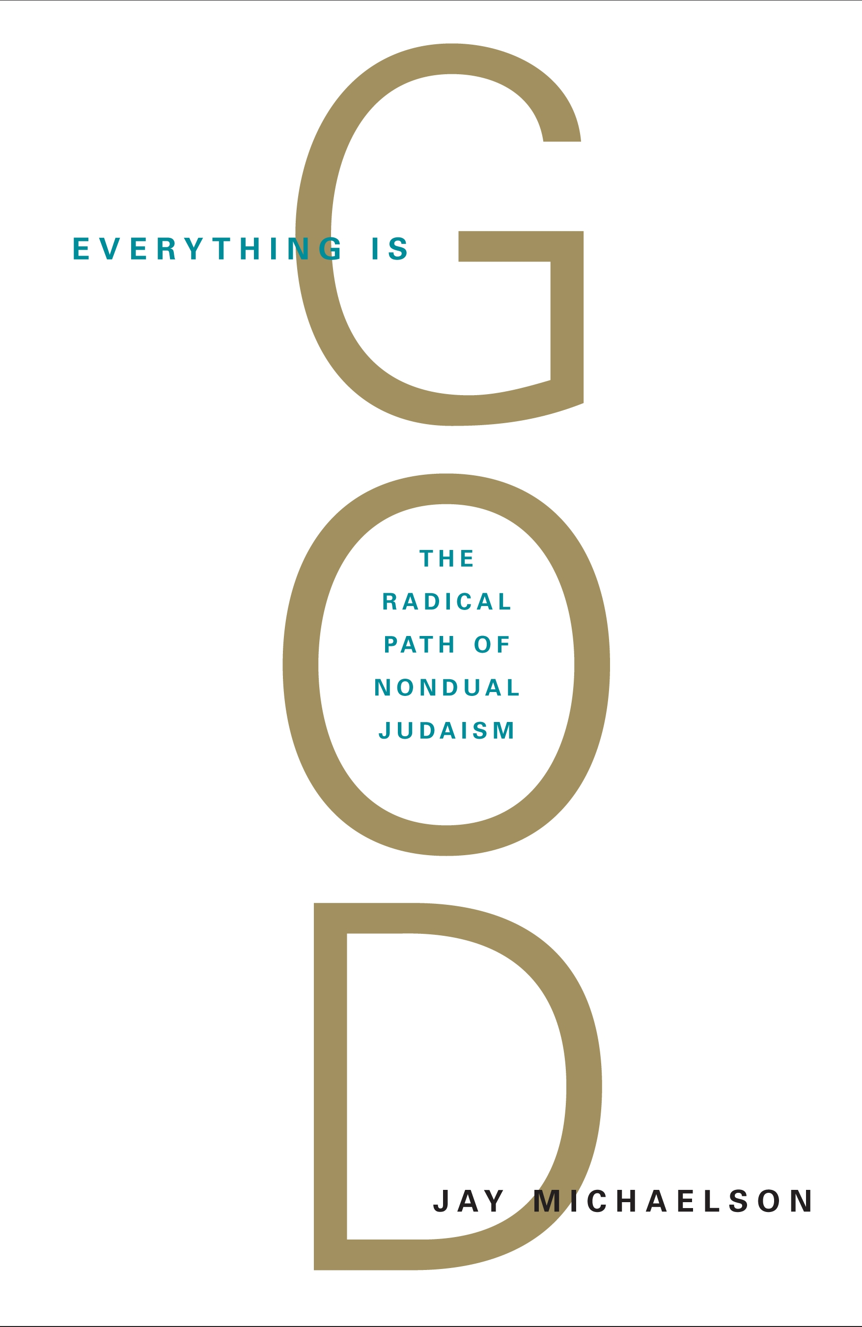 Everything Is God: The Radical Path of Nondual Judaism By: Jay Michaelson