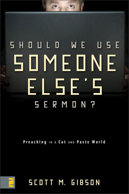 Should We Use Someone Else's Sermon? By: Scott M.   Gibson