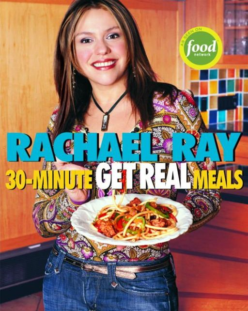 Rachael Ray's 30-Minute Get Real Meals By: Rachael Ray