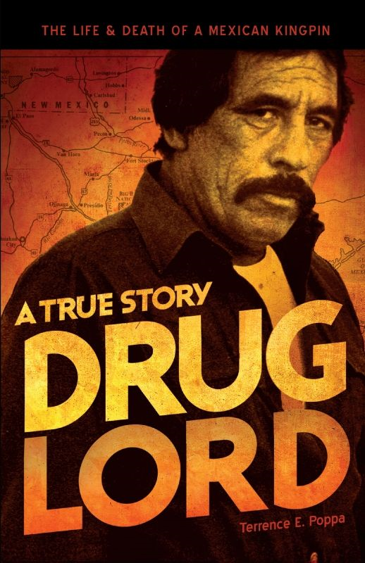 Drug Lord: A True Story By: Terrence E. Poppa