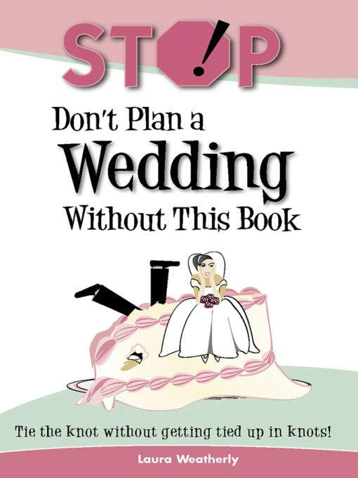 Stop! Don't Plan a Wedding Without This Book By: Laura Weatherly