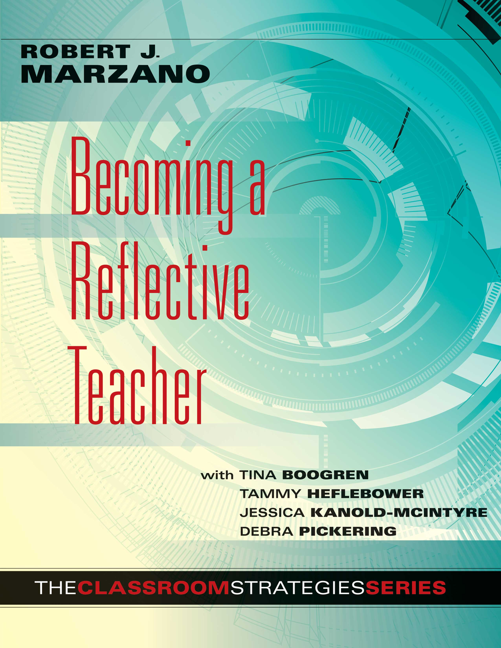 Becoming a Reflective Teacher By: Robert J. Marzano,Tina Boogren