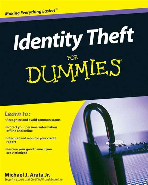 Identity Theft For Dummies By: Michael J. Arata Jr.