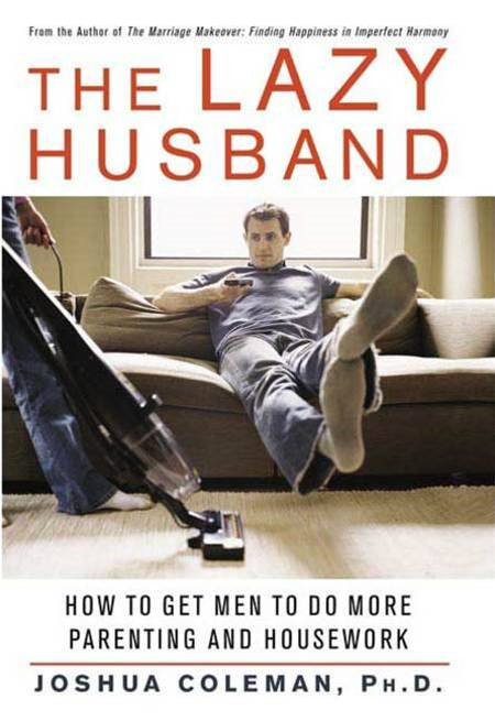The Lazy Husband By: Joshua Coleman