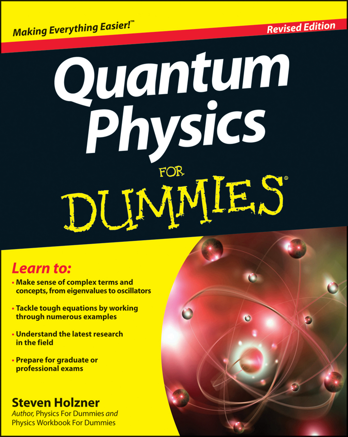 Quantum Physics For Dummies By: Steve Holzner