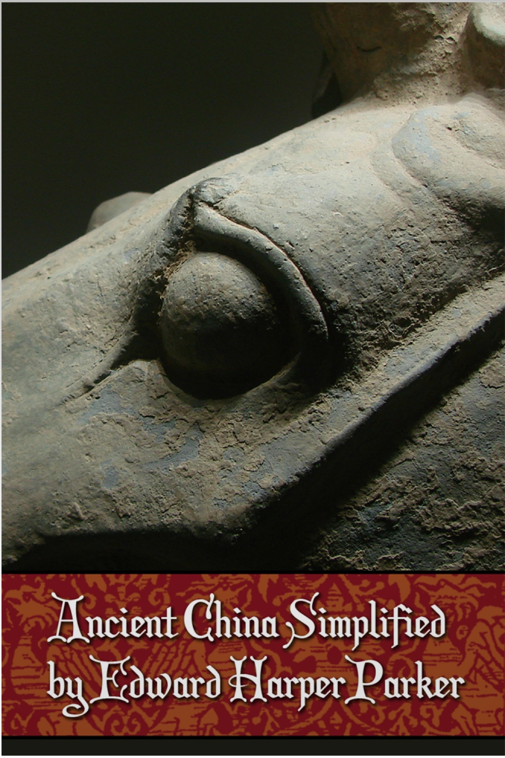 Ancient China Simplified By: Edward Harper Parker
