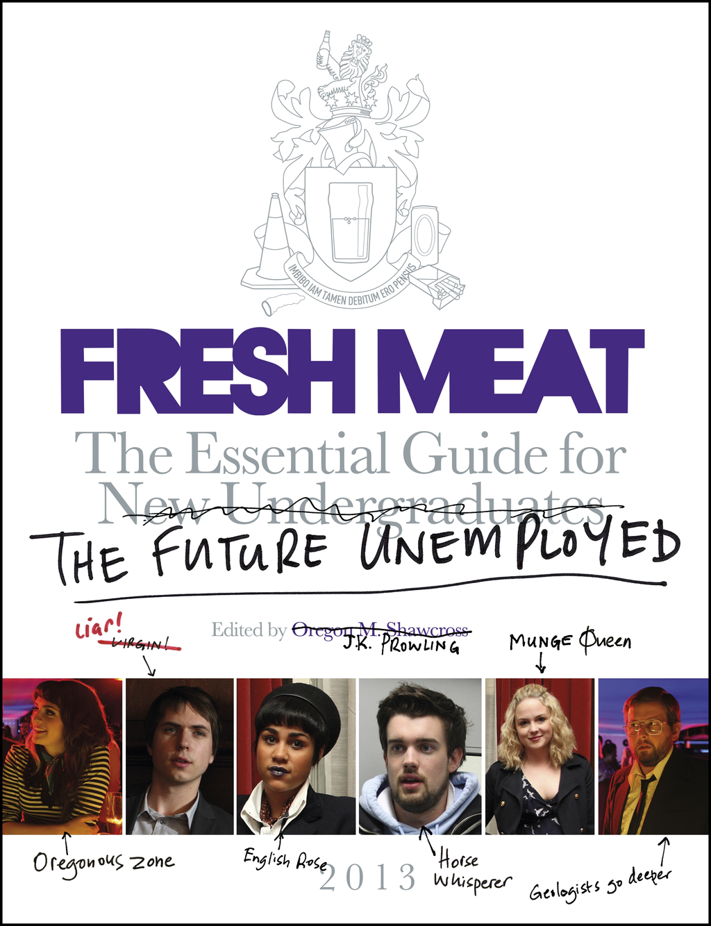 Fresh Meat The Essential Guide for New Undergraduates/the Future Unemployed