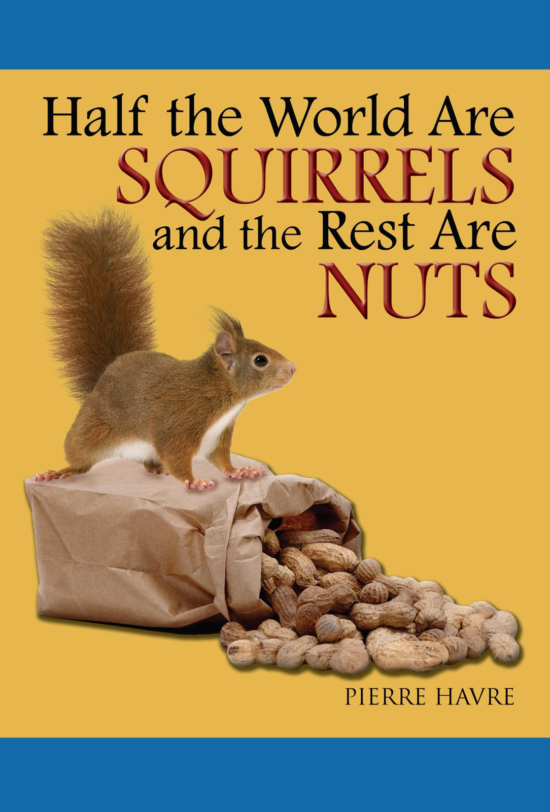 Half The World are Squirrels and the Rest are Nuts