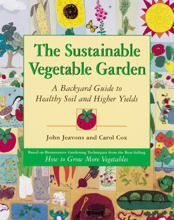 The Sustainable Vegetable Garden By: Carol Cox,John Jeavons