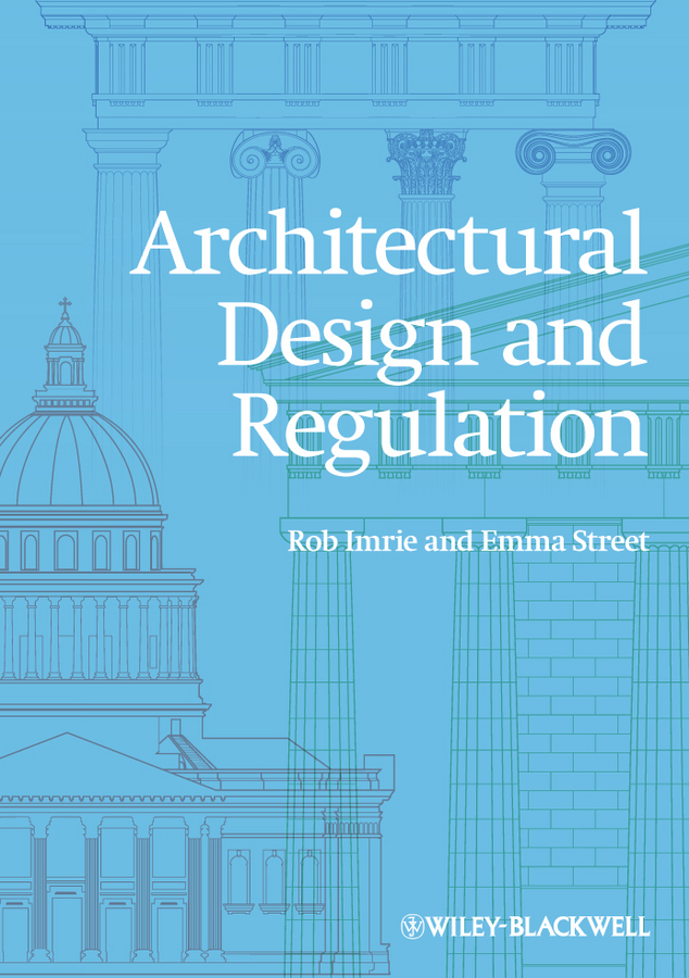 Architectural Design and Regulation By: Emma Street,Rob Imrie