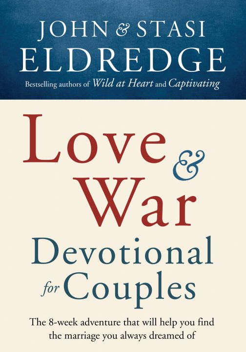 Love and War Devotional for Couples By: John Eldredge,Stasi Eldredge