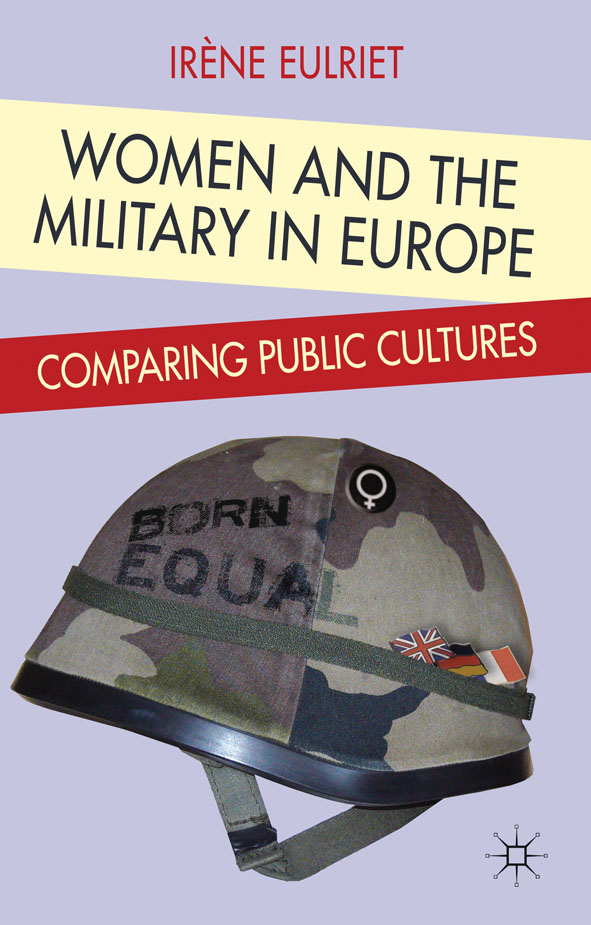 Women and the Military in Europe Comparing Public Cultures