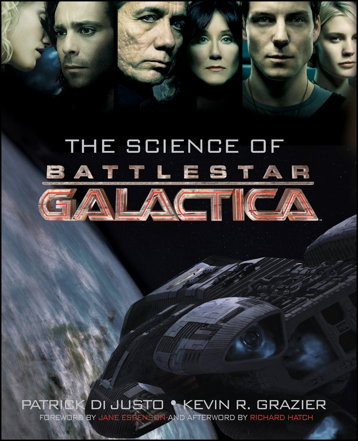 The Science of Battlestar Galactica By: Kevin Grazier,Patrick Di Justo