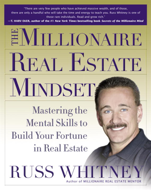 The Millionaire Real Estate Mindset By: Russ Whitney