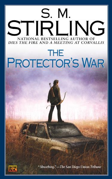 The Protector's War: A Novel of the Change By: S. M. Stirling