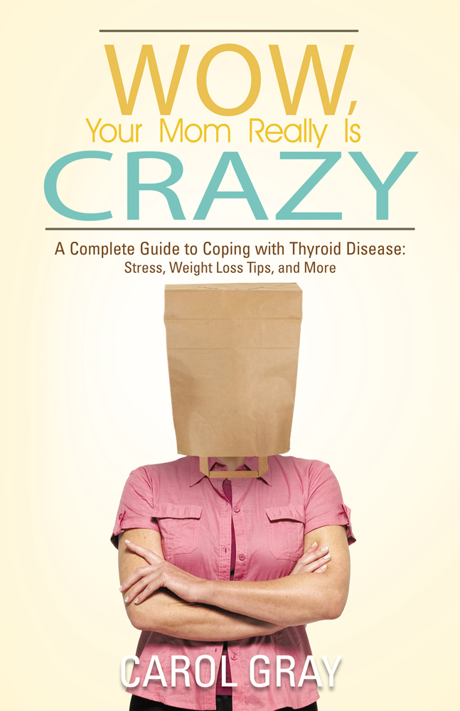 Wow, Your Mom Really Is Crazy By: Carol Gray