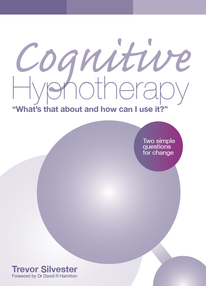 Cognitive Hypnotherapy: What's that about and how can I use it?: Two simple questions for change