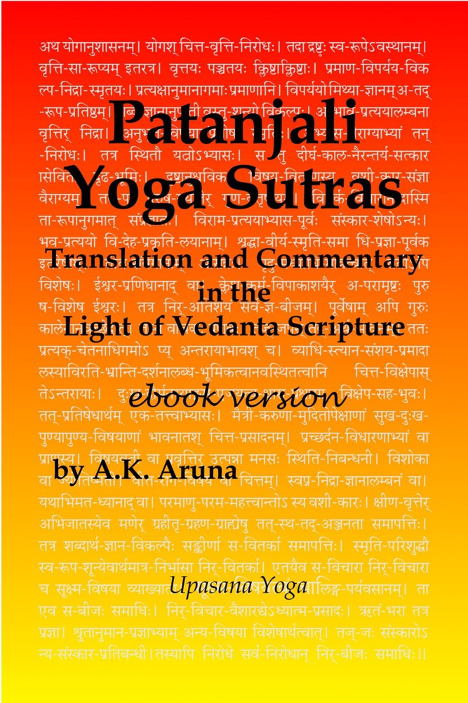 Patanjali Yoga Sutras: Translation and Commentary in the Light of Vedanta Scripture By: A.K. Aruna