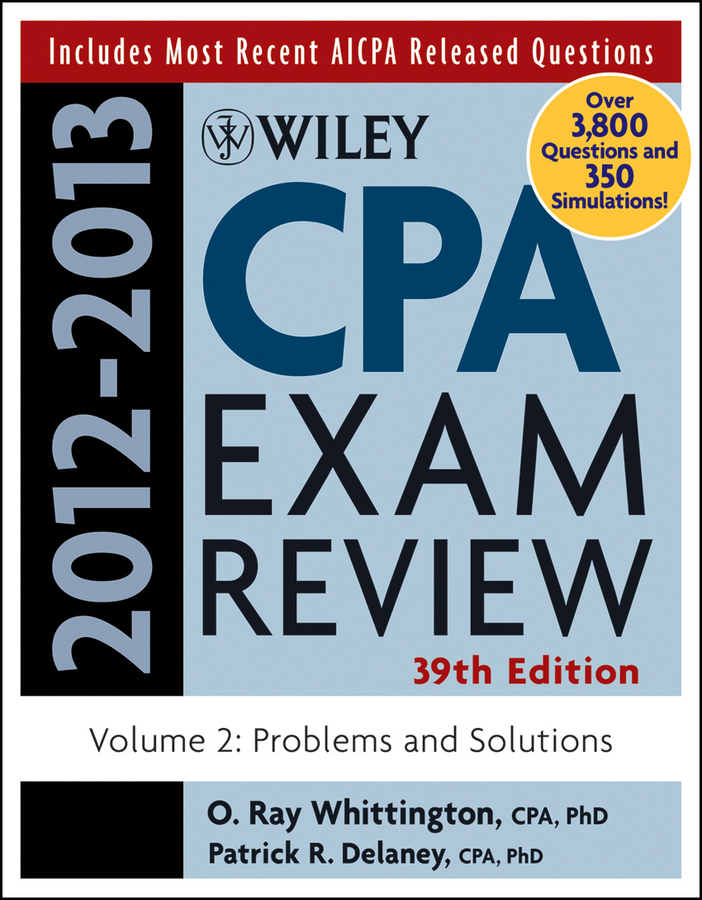 Wiley CPA Examination Review, Problems and Solutions By: O. Ray Whittington,Patrick R. Delaney